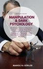 Manipulation and Dark Psychology: The Ultimate Guide to Manipulate through Language, Stop Being Influenced and use Secret Techniques in Persuasion Usi Cover Image