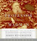 The Professor and the Madman CD: A Tale of Murder, Insanity, and the Making of the Oxford English Dictionary Cover Image