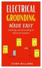 Electrical Grounding Made Easy: Earthing and Grounding of Electrical Systems Cover Image