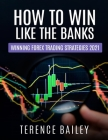 How To Win Like The Banks: Winning Forex Trading Strategies 2021 Cover Image