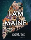 I Am Maine: Stories From Small Town Maine Cover Image