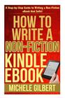 How to Write a Non-Fiction Kindle eBook: A Step-by-Step Guide to Writing a Non-Fiction eBook that Sells! Cover Image