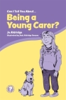 Can I Tell You about Being a Young Carer?: A Guide for Children, Family and Professionals (Can I Tell You About...?) Cover Image