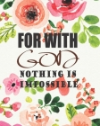 For With God, Nothing is Impossible: Prayer and Sermon Journal For Myself Lovers and Friends of God Notebooks with Praise and Thanks a Spirit Filled Q Cover Image