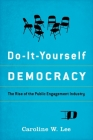 Do-It-Yourself Democracy: The Rise of the Public Engagement Industry Cover Image