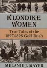 Klondike Women: True Tales of the 1897–1898 Gold Rush Cover Image