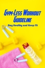 Gym-Less Workout Guideline: Stay Healthy and Keep Fit: Stay Healthy Without Gym Cover Image