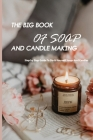 The Big Book Of Soap And Candle Making- Step By Step Guide To Do-it-yourself Soaps And Candles: How To Make Soap Cover Image