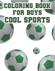Coloring Book For Boys Cool Sports: Childrens Coloring And Tracing Activity Book, Sports Designs And Illustrations To Color Cover Image