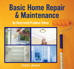 Basic Home Repair & Maintenance: An Illustrated Problem Solver (Knack: Make It Easy) Cover Image