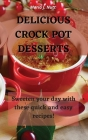 Delicious Crock Pot Desserts: Sweeten your day with these quick and easy recipes! Cover Image