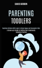 Parenting Toddlers: Teaching Children With Logic to Raise Happy and Successful Kids (A Grown-up's Guide to Getting Over Emotionally Immatu Cover Image