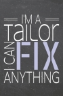 I'm a Tailor I Can Fix Anything: Tailor Dot Grid Notebook, Planner or Journal - 110 Dotted Pages - Office Equipment, Supplies - Funny Tailor Gift Idea Cover Image