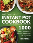 The Complete Instant Pot Cookbook: 1000 Quick & Delicious Instant Pot Recipes For Beginners Cover Image