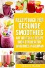 Rezeptbuch Für Gesunde Smoothies Auf Deutsch/ Recipe Book For Healthy Smoothies In German Cover Image