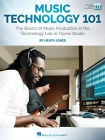Music Technology 101: The Basics of Music Production in the Technology Lab or Home Studio: The Basics of Music Production in the Technology Lab or Hom Cover Image