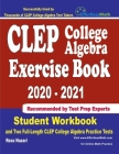 CLEP College Algebra Exercise Book 2020-2021: Student Workbook and Two Full-Length CLEP College Algebra Practice Tests Cover Image