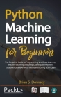 Python Machine Learning for Beginners: The Complete Guide to Programming and Deep Learning, Machine Learning and Deep Learning with Python, Data Scien Cover Image