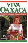 Viva Oaxaca: An Insider's Guide to Oaxaca's Charms: 2012-2013 Cover Image