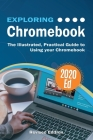 Exploring Chromebook 2020 Edition: The Illustrated, Practical Guide to using Chromebook Cover Image