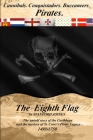 The Eighth Flag: Cannibals. Conquistadors. Buccaneers. PIRATES. The untold story of the Caribbean and the mystery of St. Croix's Pirate Cover Image