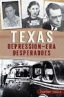 Texas Depression-Era Desperadoes Cover Image