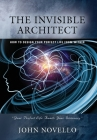 The Invisible Architect: How to Design Your Perfect Life from Within Cover Image