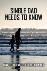 Single Dad Needs To Know: How To Cope With Difficulties In Life: How To Be A Better Single Dad Cover Image