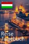 Reise Tagebuch: Reisetagebuch für Deine Reise nach Ungarn für unvergessliche Momente Cover Image
