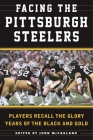 Facing the Pittsburgh Steelers: Players Recall the Glory Years of the Black and Gold Cover Image