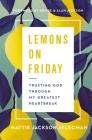 Lemons on Friday: Trusting God Through My Greatest Heartbreak Cover Image