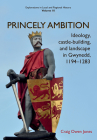 Princely Ambition: Ideology, castle-building and landscape in Gwynedd, 1194-1283 (Explorations in Local and Regional Histo #10) Cover Image