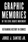 Graphic Memories of the Civil Rights Movement: Reframing History in Comics (World Comics and Graphic Nonfiction Series) Cover Image