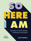 So Here I Am: Speeches by great women to empower and inspire Cover Image