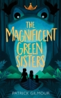 The Magnificent Green Sisters Cover Image