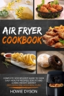 Air Fryer Cookbook: Complete Step-by-Step Guide to Cook Easy Healthy Recipes, Stay Fit and Losing Weight Quickly (Including One Week Meal Cover Image