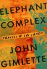 Elephant Complex: Travels in Sri Lanka Cover Image