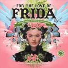 For the Love of Frida 2020 Wall Calendar: Art and Words Inspired by Frida Kahlo Cover Image