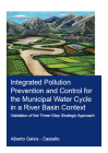 Integrated Pollution Prevention and Control for the Municipal Water Cycle in a River Basin Context: Validation of the Three-Step Strategic Approach Cover Image