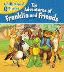 The Adventures of Franklin and Friends: A Collection of 8 Stories Cover Image