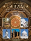 The Five Capitals of Alabama: The Story of Alabama's Capital Cities from St. Stephens to Montgomery Cover Image