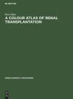 A Colour Atlas of Renal Transplantation Cover Image