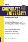 The Corporate University Handbook: Designing, Managing, and Growing a Successful Program Cover Image