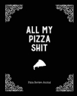 All My Pizza Shit, Pizza Review Journal: Record & Rank Restaurant Reviews, Expert Pizza Foodie, Prompted Pages, Notes, Remembering Your Favorite Slice Cover Image