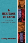 A Heritage of Faith: A History of Christianity in Nigeria Cover Image