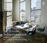 Furniture, Structure, Infrastructure: Making and Using the Urban Environment (Design Research in Architecture) Cover Image