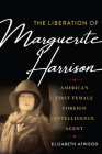 The Liberation of Marguerite Harrison: America's First Female Foreign Intelligence Agent Cover Image