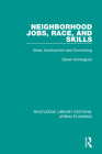 Neighborhood Jobs, Race, and Skills: Urban Employment and Commuting Cover Image