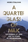 A Quarter Glass of Milk: The Rawness of Grief and the Power of the Mountains Cover Image