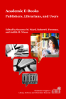 Academic E-Books: Publishers, Librarians, and Users (Charleston Insights in Library) Cover Image